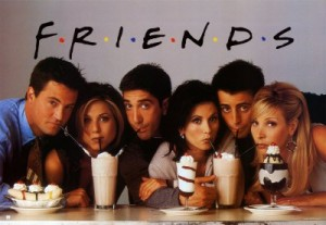 Friends:  There for you through thick (shakes) and thin!